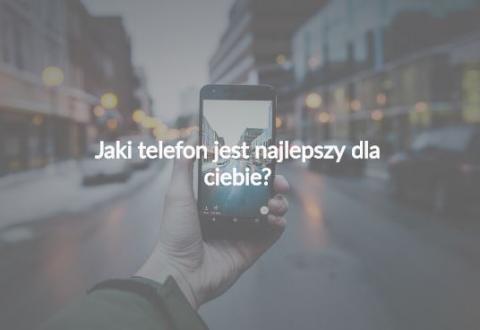 Jaki telefon najlepiej pasuje  do Ciebie